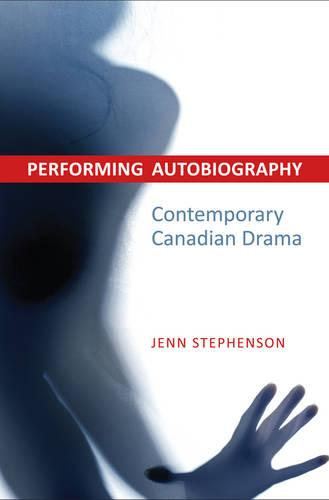 Performing Autobiography: Contemporary Canadian Drama (Hardback)