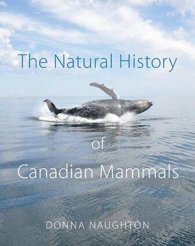 The Natural History of Canadian Mammals (Hardback)