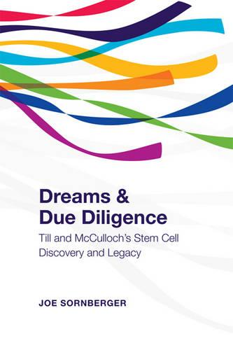 Dreams and Due Diligence: Till & McCulloch's Stem Cell Discovery and Legacy (Hardback)