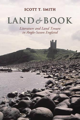 Land and Book: Literature and Land Tenure in Anglo-Saxon England - Toronto Anglo-Saxon Series (Hardback)