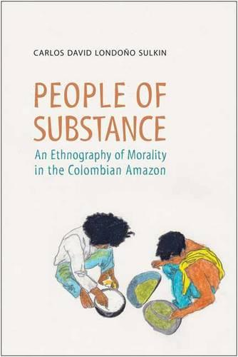People of Substance: An Ethnography of Morality in the Colombian Amazon - Anthropological Horizons (Hardback)