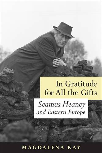 In Gratitude for All the Gifts: Seamus Heaney and Eastern Europe (Hardback)