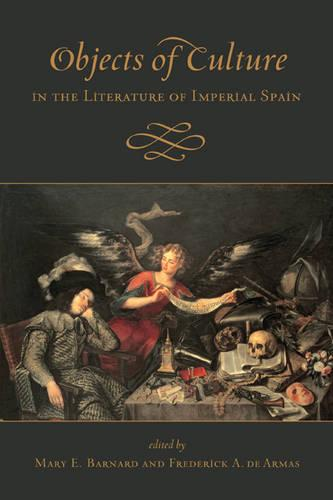 Objects of Culture in the Literature of Imperial Spain - Toronto Iberic 5 (Hardback)