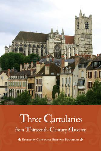 Three Cartularies from Thirteenth Century Auxerre - Medieval Academy Books 113 (Hardback)