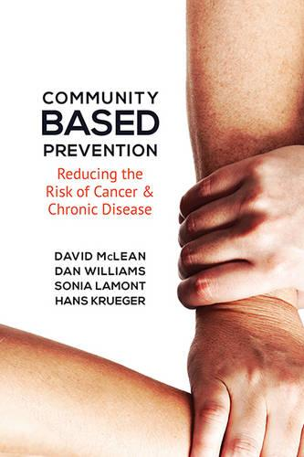 Community-Based Prevention: Reducing the Risk of Cancer and Chronic Disease (Hardback)