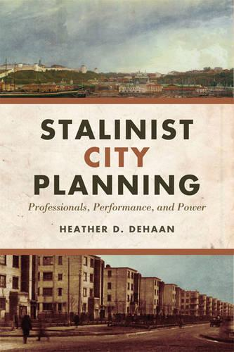 Stalinist City Planning: Professionals, Performance, and Power (Hardback)