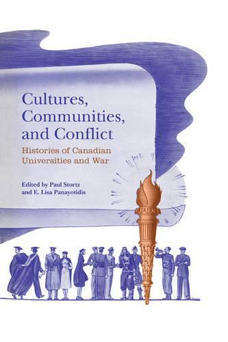 Cultures, Communities, and Conflict: Histories of Canadian Universities and War (Hardback)
