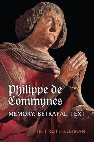 Philippe de Commynes: Memory, Betrayal, Text (Hardback)