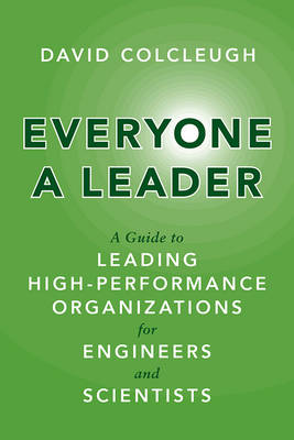 Everyone a Leader: A Guide to Leading High-Performance Organizations for Engineers and Scientists (Hardback)
