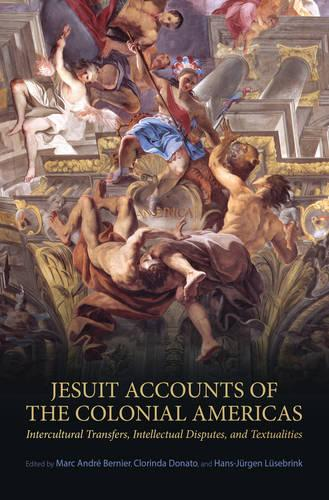 Jesuit Accounts of the Colonial Americas: Intercultural Transfers Intellectual Disputes, and Textualities - UCLA Clark Memorial Library Series 20 (Hardback)