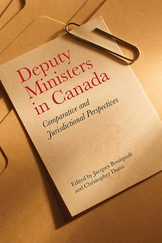 Deputy Ministers in Canada: Comparative and Jurisdictional Perspectives - IPAC Series in Public Management and Governance (Hardback)