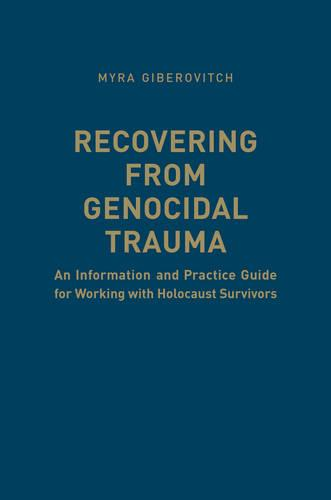 Recovering from Genocidal Trauma: An Information and Practice Guide for Working with Holocaust Survivors (Hardback)