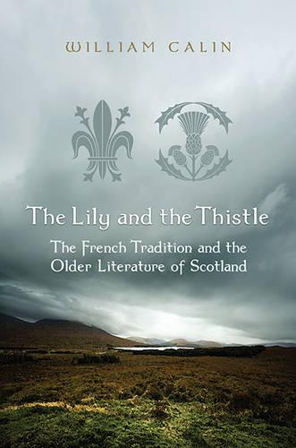 The Lily and the Thistle: The French Tradition and the Older Literature of Scotland (Hardback)