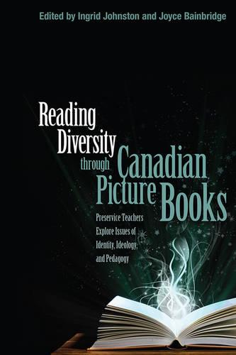 Reading Diversity through Canadian Picture Books: Preservice Teachers Explore Issues of Identity, Ideology, and Pedagogy (Hardback)