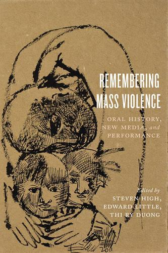 Remembering Mass Violence: Oral History, New Media and Performance (Hardback)