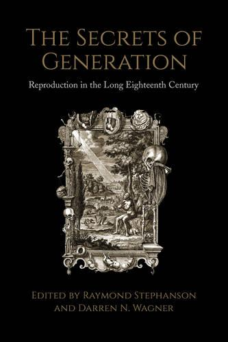 The Secrets of Generation: Reproduction in the Long Eighteenth Century (Hardback)
