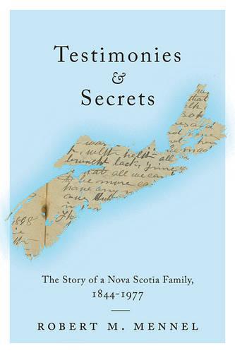 Testimonies and Secrets: The Story of a Nova Scotia Family, 1844-1977 (Hardback)