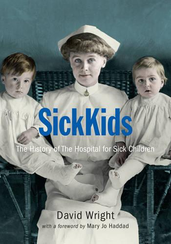SickKids: The History of The Hospital for Sick Children (Hardback)