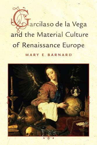 Garcilaso de la Vega and the Material Culture of Renaissance Europe (Hardback)