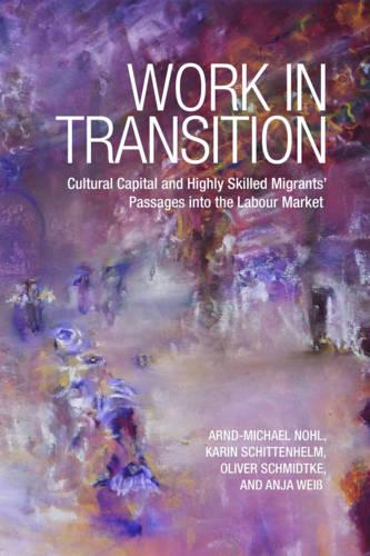 Work in Transition: Cultural Capital and Highly Skilled Migrants' Passages into the Labour Market (Hardback)