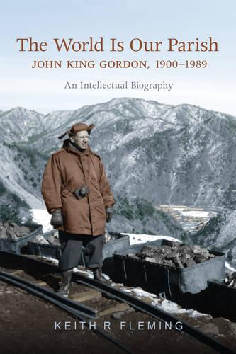 The World is Our Parish: John King Gordon, 1900-1989: An Intellectual Biography (Hardback)