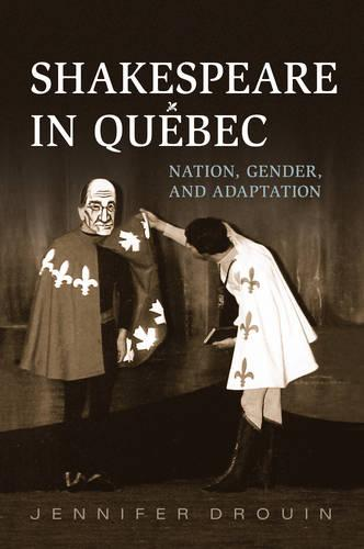 Shakespeare in Quebec: Nation, Gender, and Adaptation (Hardback)