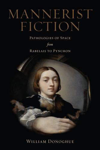 Mannerist Fiction: Pathologies of Space from Rabelais to Pynchon (Hardback)