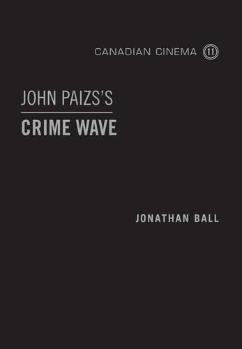 John Paizs's Crime Wave - Canadian Cinema (Hardback)