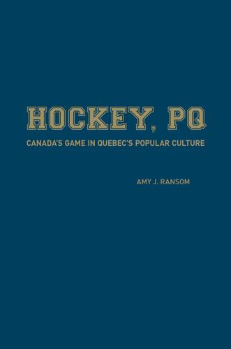 Hockey, PQ: Canada's Game in Quebec's Popular Culture (Hardback)