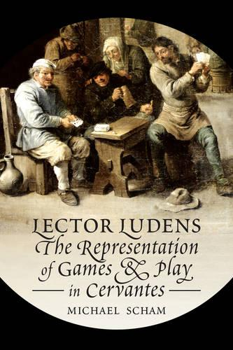 'Lector Ludens': The Representation of Games & Play in Cervantes - Toronto Iberic (Hardback)