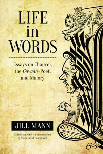 Life in Words: Essays on Chaucer, the Gawain-Poet, and Malory (Hardback)