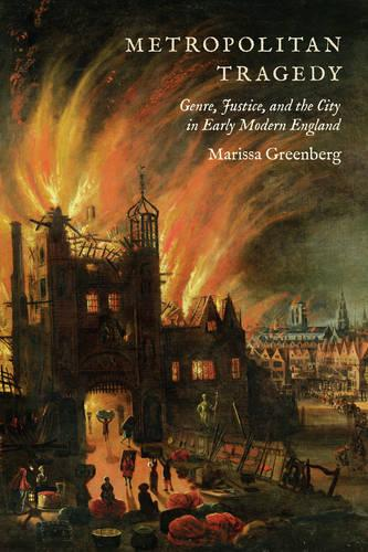 Metropolitan Tragedy: Genre, Justice, and the City in Early Modern England (Hardback)