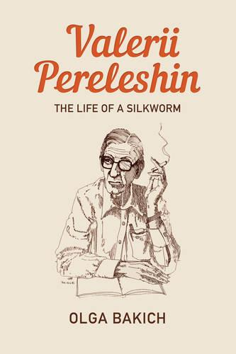 Valerii Pereleshin: The Life of a Silkworm (Hardback)