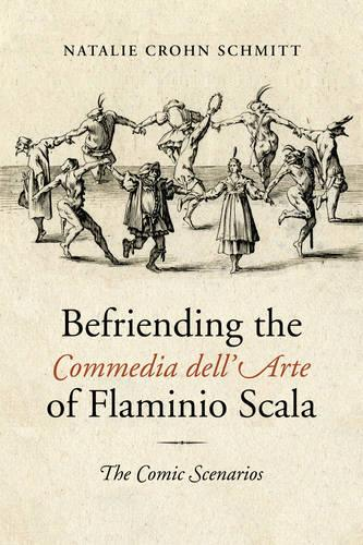 Befriending the Commedia dell'Arte of Flaminio Scala: The Comic Scenarios - Toronto Italian Studies (Hardback)