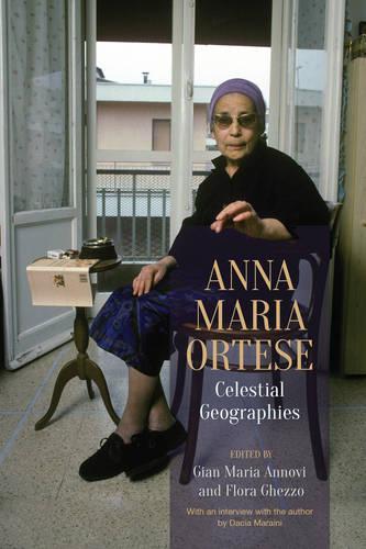 Anna Maria Ortese: Celestial Geographies - Toronto Italian Studies (Hardback)