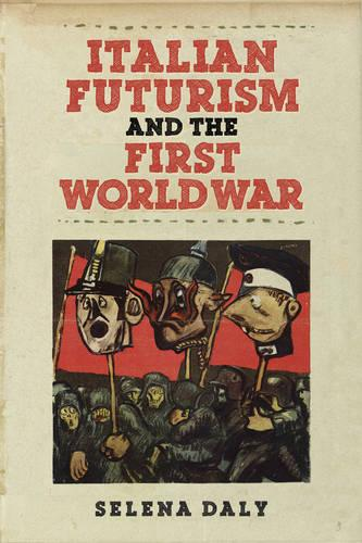 Italian Futurism and the First World War - Toronto Italian Studies (Hardback)