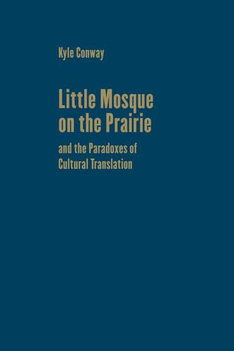 Little Mosque on the Prairie and the Paradoxes of Cultural Translation - Cultural Spaces (Hardback)