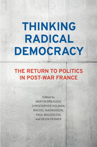 Thinking Radical Democracy: The Return to Politics in Post-War France (Hardback)