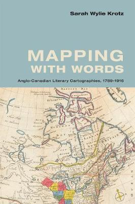 Mapping with Words: Anglo-Canadian Literary Cartographies, 1789-1916 (Hardback)