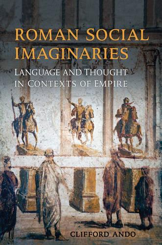 Roman Social Imaginaries: Language and Thought in the Context of Empire - Robson Classical Lectures (Hardback)