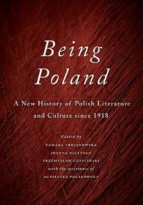 Being Poland: A New History of Polish Literature and Culture since 1918 (Hardback)