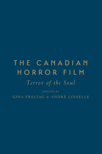 The Canadian Horror Film: Terror of the Soul (Hardback)