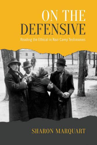 On the Defensive: Reading the Ethical in Nazi Camp Testimonies - University of Toronto Romance Series (Hardback)