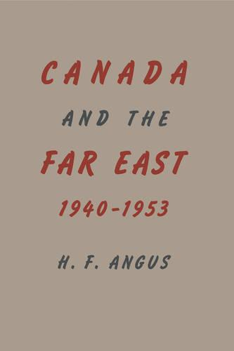Canada and the Far East: 1940-1953 - Heritage (Paperback)