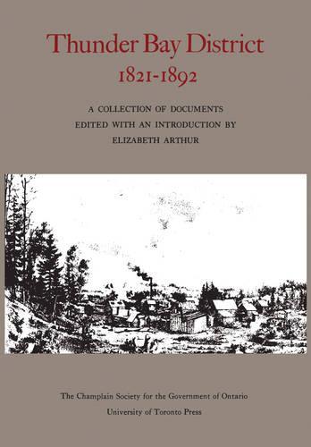 Thunder Bay District: 1821 - 1892 - Ontario Series (Paperback)