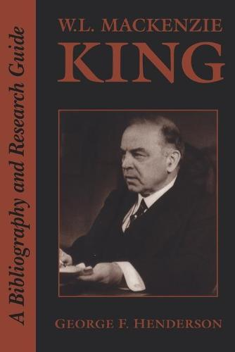 W.L. MacKenzie King: A Bibliography and Research Guide - Heritage (Paperback)