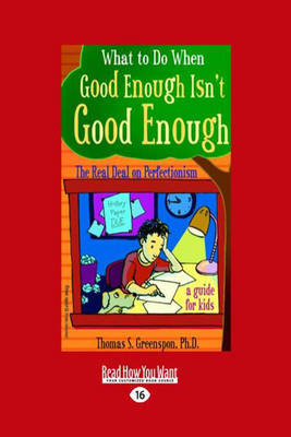 What to Do When Good Enough Isn't Good Enough: The Real Deal on Perfectionism: a Guide for Kids (Paperback)