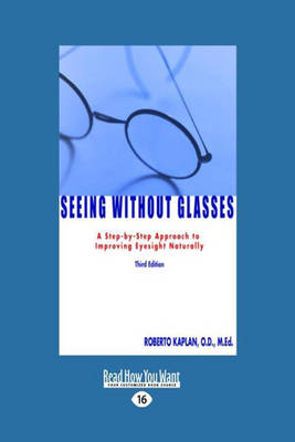 Seeing without Glasses: A Step-by-Step Approach to Improving Eyesight Naturally Third Edition (Paperback)