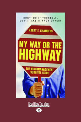 My Way or the Highway: The Micromanagement Survival Guide (Paperback)