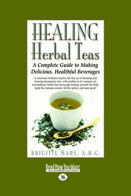 Healing Herbal Teas: A Complete Guide to Making Delicious, Healthful Beverages (Paperback)